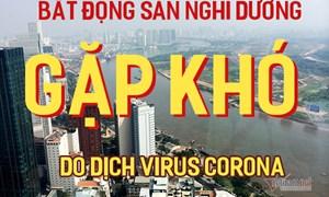 Bất động sản nghỉ dưỡng gặp khó do dịch virus corona