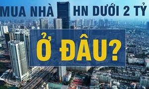 Mua nhà Hà Nội dưới 2 tỷ ở đâu?